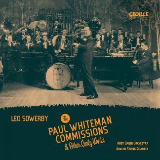 Photo No.1 of Leo Sowerby: The Paul Whiteman Commissions & Other Early Works