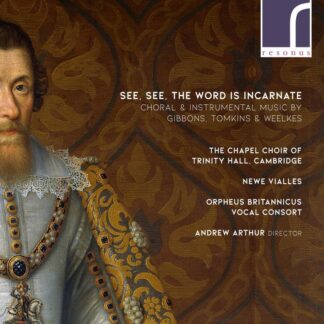 Photo No.1 of See, See, The Word is Incarnate: Choral & Instrumental Music by Gibbons, Tomkins & Weelkes